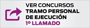 VER CONCURSOS TRAMO PERSONAL DE EJECUCIÓN 1° LLAMADO