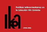 Poéticas latinoamericanas en la colección IKA